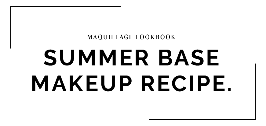 SUMMER BASE MAKEUP RECIPE.